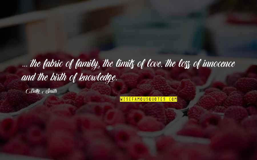 Family Love Loss Quotes By Betty Smith: ... the fabric of family, the limits of