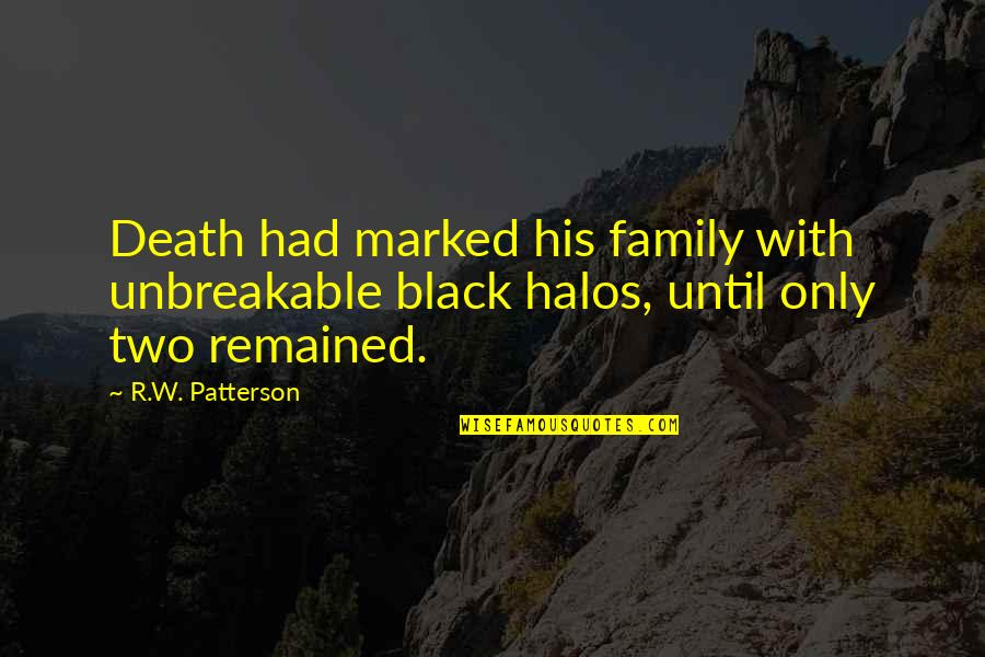Family Love Loss Quotes By R.W. Patterson: Death had marked his family with unbreakable black