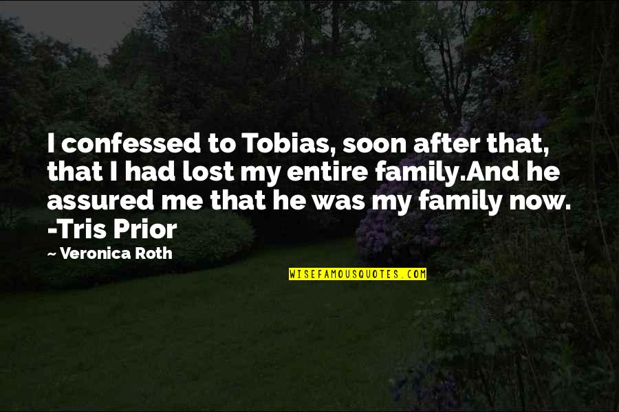 Family Love Loss Quotes By Veronica Roth: I confessed to Tobias, soon after that, that