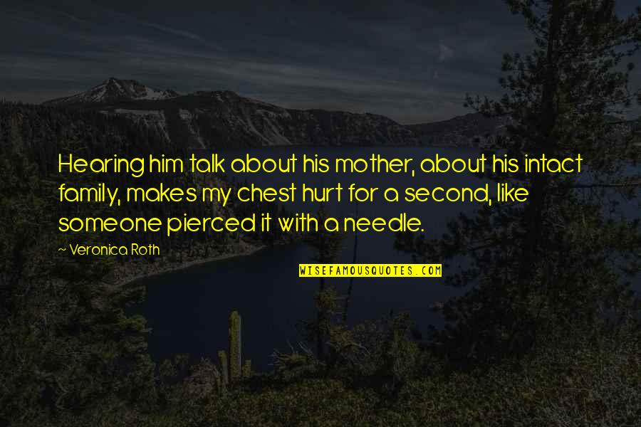 Family Love Loss Quotes By Veronica Roth: Hearing him talk about his mother, about his