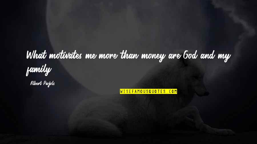 Family Motivates Me Quotes By Albert Pujols: What motivates me more than money are God