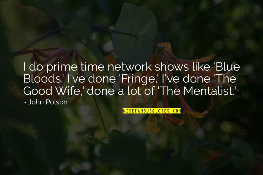 Family Not Having Your Back Quotes By John Polson: I do prime time network shows like 'Blue