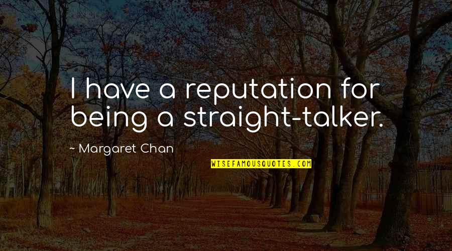 Family Not Having Your Back Quotes By Margaret Chan: I have a reputation for being a straight-talker.