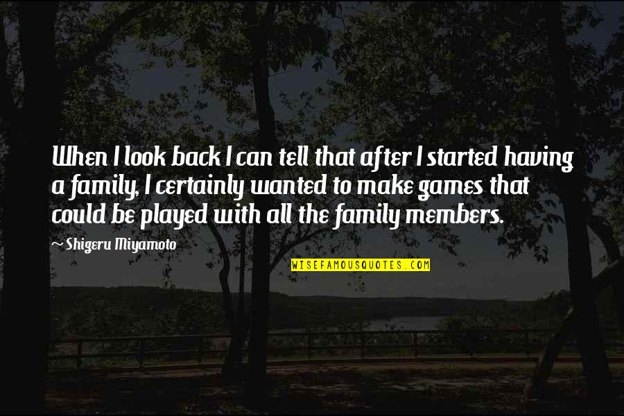 Family Not Having Your Back Quotes By Shigeru Miyamoto: When I look back I can tell that