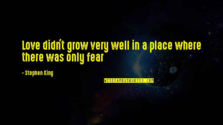 Family Not Having Your Back Quotes By Stephen King: Love didn't grow very well in a place