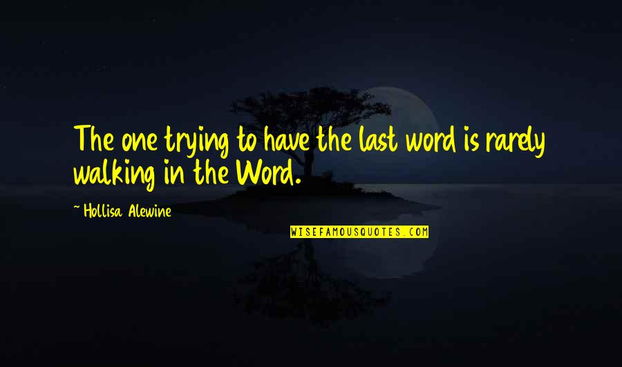 Family One Word Quotes By Hollisa Alewine: The one trying to have the last word