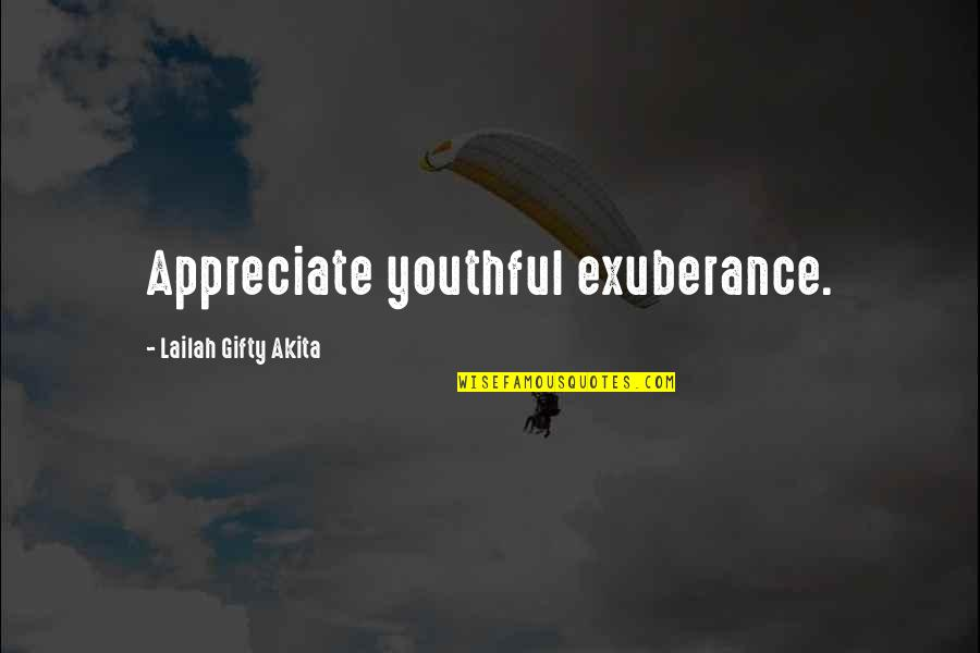 Family One Word Quotes By Lailah Gifty Akita: Appreciate youthful exuberance.