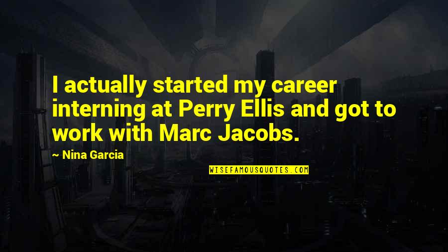 Family One Word Quotes By Nina Garcia: I actually started my career interning at Perry