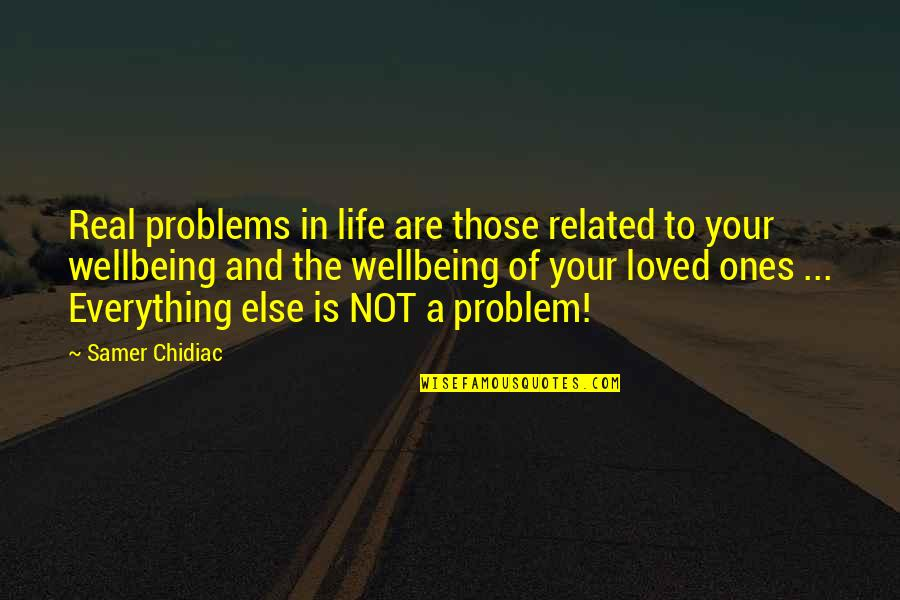 Family Problems In Life Quotes By Samer Chidiac: Real problems in life are those related to