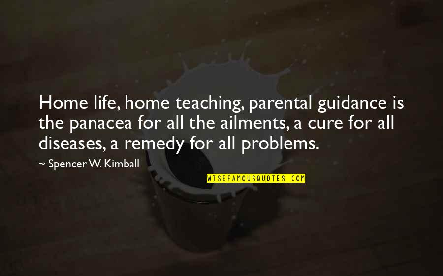 Family Problems In Life Quotes By Spencer W. Kimball: Home life, home teaching, parental guidance is the