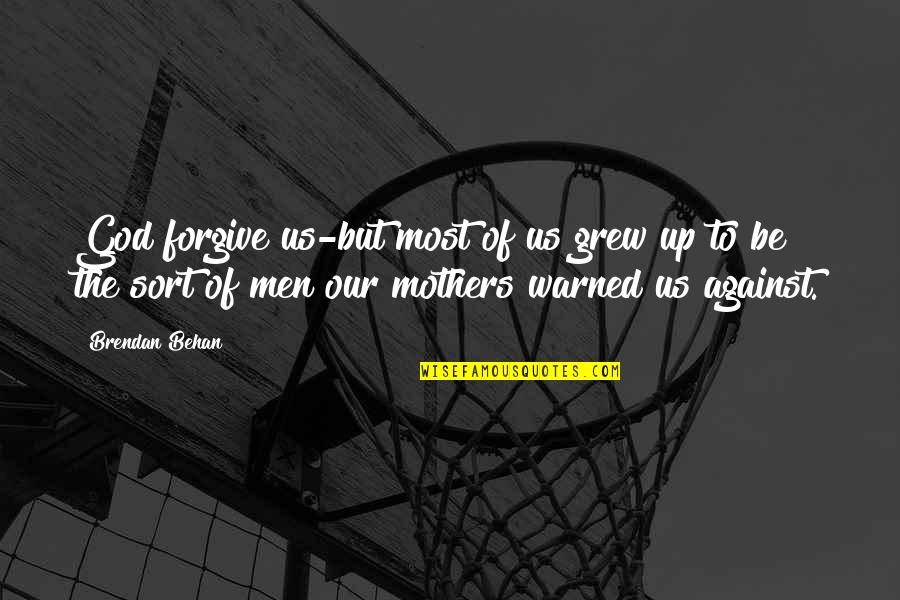 Family Problems Tagalog Quotes By Brendan Behan: God forgive us-but most of us grew up