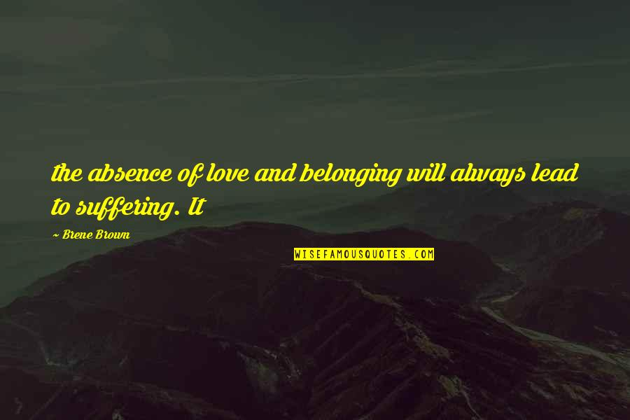 Family Problems Tagalog Quotes By Brene Brown: the absence of love and belonging will always