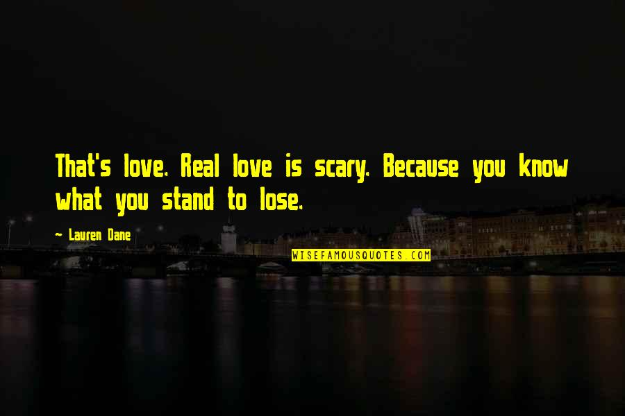 Family Tattoos Quotes By Lauren Dane: That's love. Real love is scary. Because you