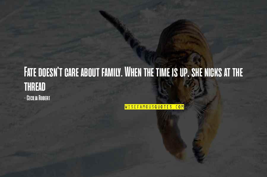 Family That Doesn't Care Quotes By Cecilia Robert: Fate doesn't care about family. When the time