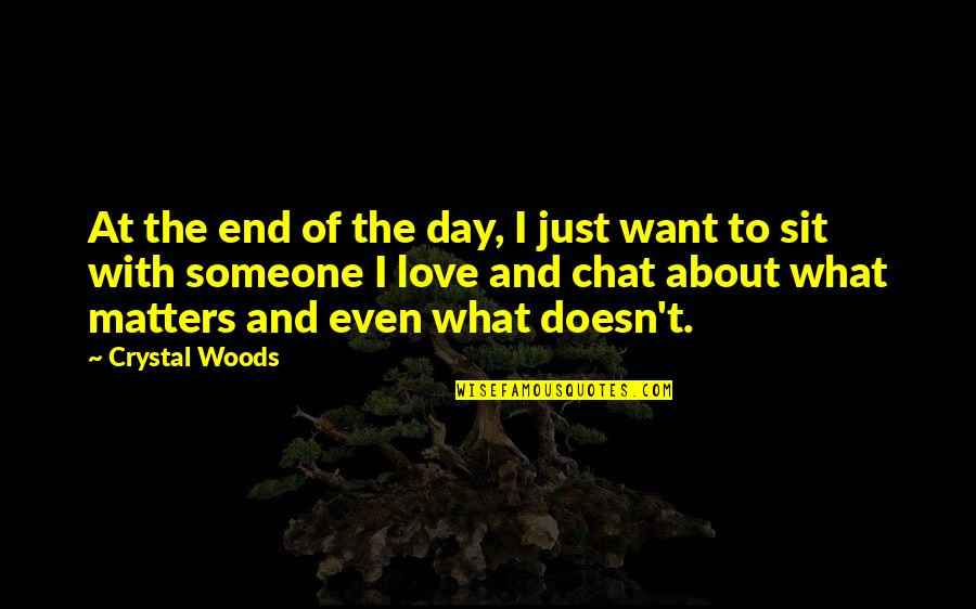 Family That Doesn't Care Quotes By Crystal Woods: At the end of the day, I just