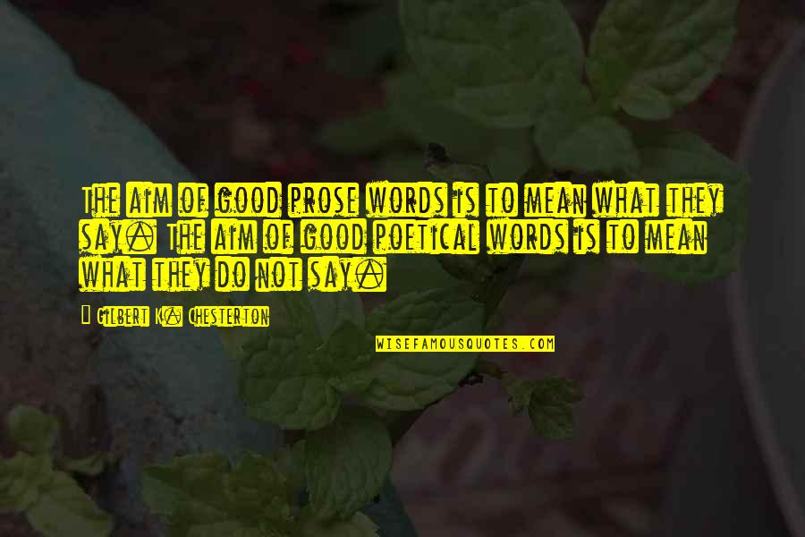 Family That Doesn't Care Quotes By Gilbert K. Chesterton: The aim of good prose words is to