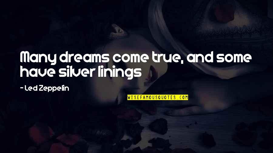 Family That Doesn't Care Quotes By Led Zeppelin: Many dreams come true, and some have silver