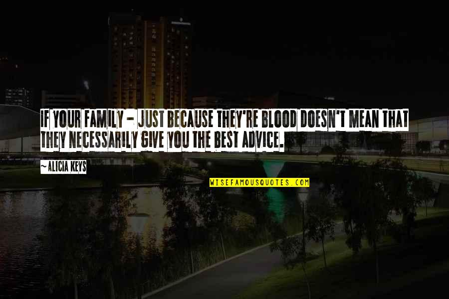 Family That Is Not Blood Quotes By Alicia Keys: If your family - just because they're blood