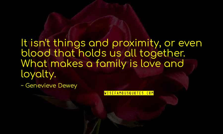 Family That Is Not Blood Quotes By Genevieve Dewey: It isn't things and proximity, or even blood