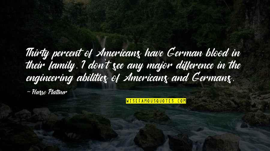 Family That Is Not Blood Quotes By Hasso Plattner: Thirty percent of Americans have German blood in