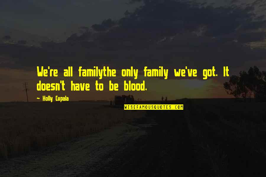 Family That Is Not Blood Quotes By Holly Cupala: We're all familythe only family we've got. It