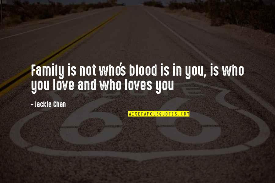 Family That Is Not Blood Quotes By Jackie Chan: Family is not who's blood is in you,