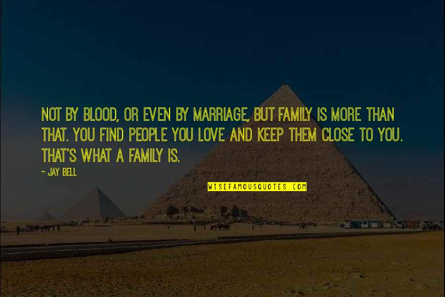 Family That Is Not Blood Quotes By Jay Bell: Not by blood, or even by marriage, but