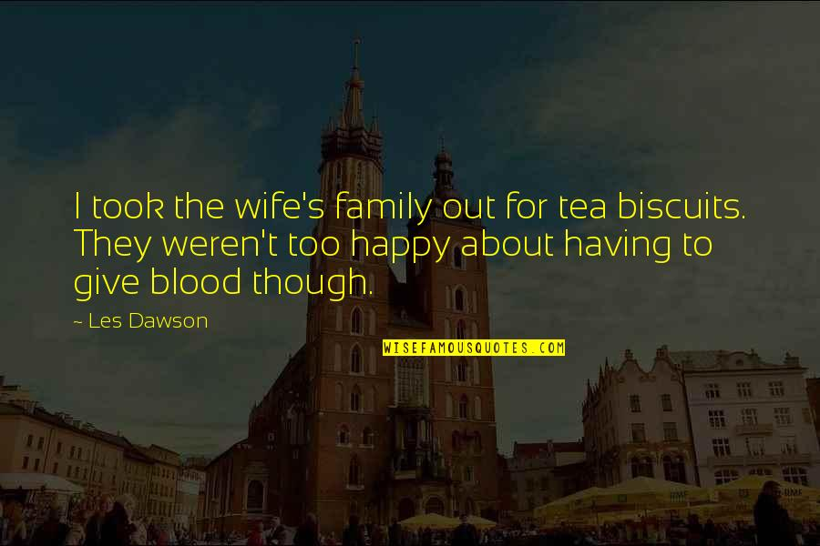 Family That Is Not Blood Quotes By Les Dawson: I took the wife's family out for tea