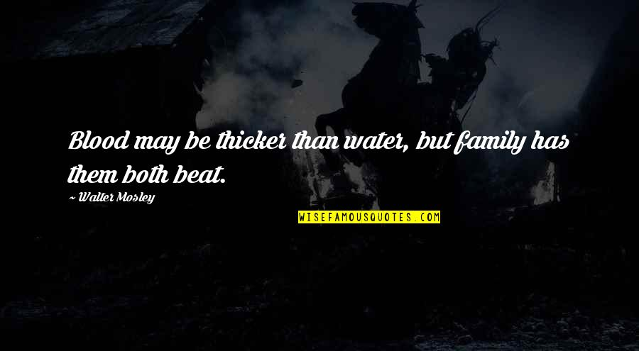 Family That Is Not Blood Quotes By Walter Mosley: Blood may be thicker than water, but family