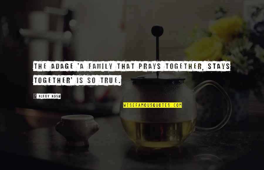 Family That Stays Together Quotes By Niecy Nash: The adage 'a family that prays together, stays