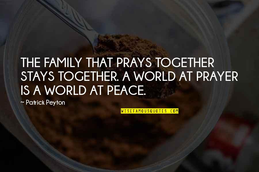 Family That Stays Together Quotes By Patrick Peyton: THE FAMILY THAT PRAYS TOGETHER STAYS TOGETHER. A