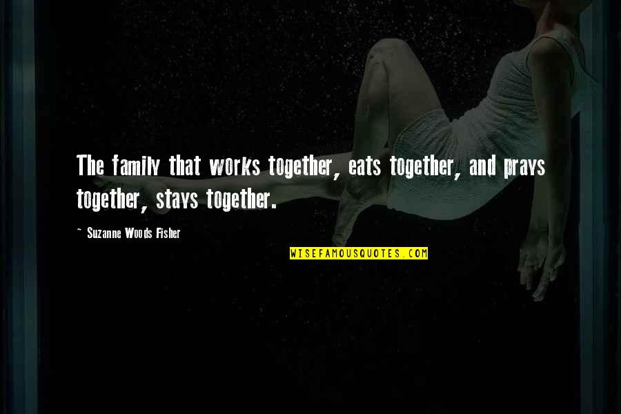 Family That Stays Together Quotes By Suzanne Woods Fisher: The family that works together, eats together, and