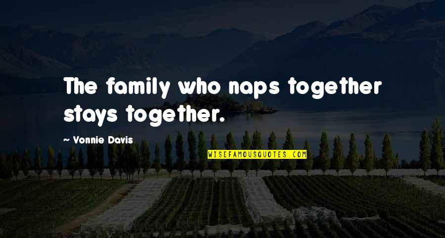 Family That Stays Together Quotes By Vonnie Davis: The family who naps together stays together.