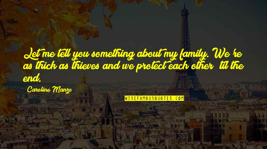 Family Thieves Quotes By Caroline Manzo: Let me tell you something about my family.