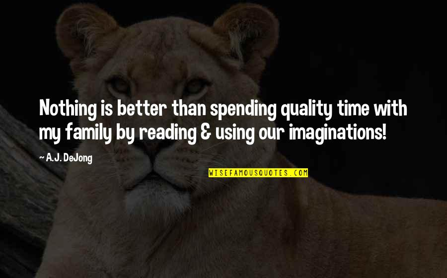 Family Time Quotes By A.J. DeJong: Nothing is better than spending quality time with