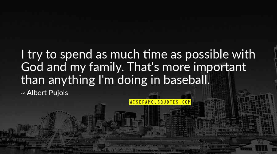 Family Time Quotes By Albert Pujols: I try to spend as much time as