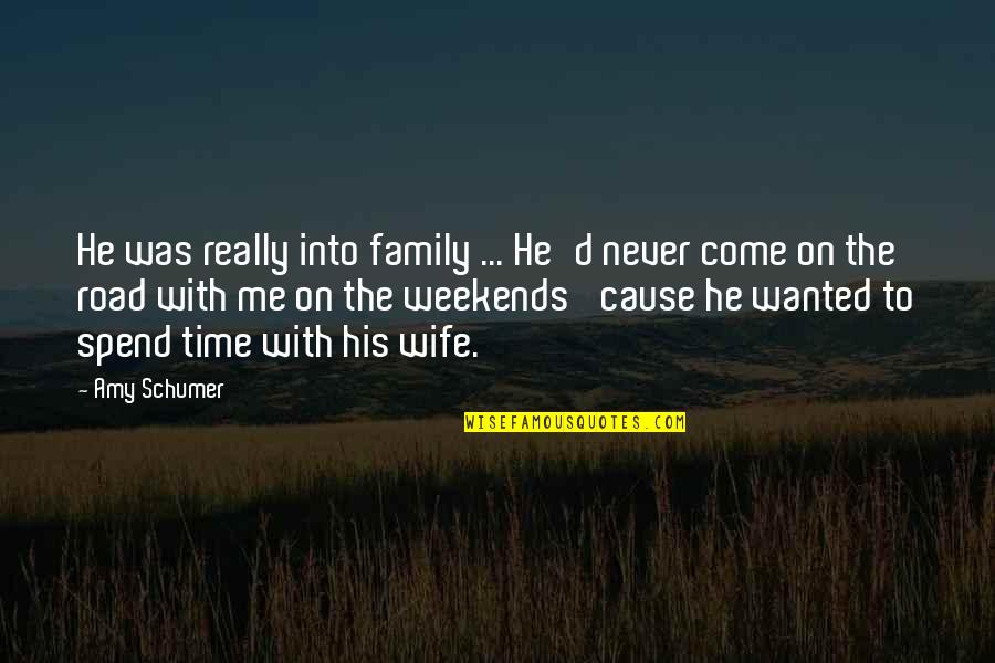 Family Time Quotes By Amy Schumer: He was really into family ... He'd never