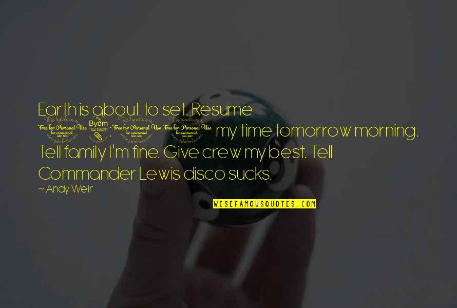 Family Time Quotes By Andy Weir: Earth is about to set. Resume 08:00 my