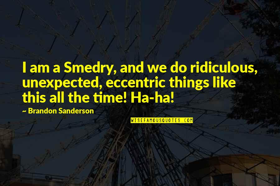 Family Time Quotes By Brandon Sanderson: I am a Smedry, and we do ridiculous,