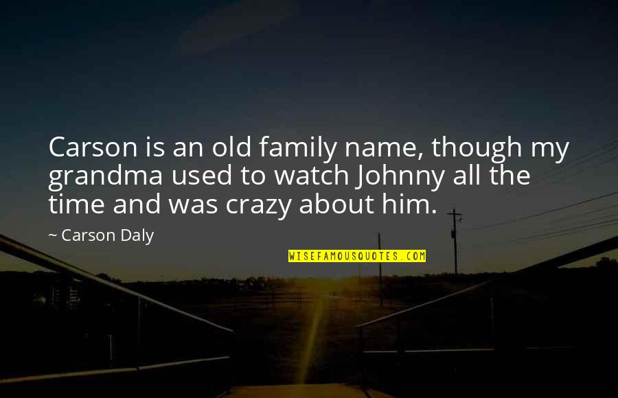 Family Time Quotes By Carson Daly: Carson is an old family name, though my