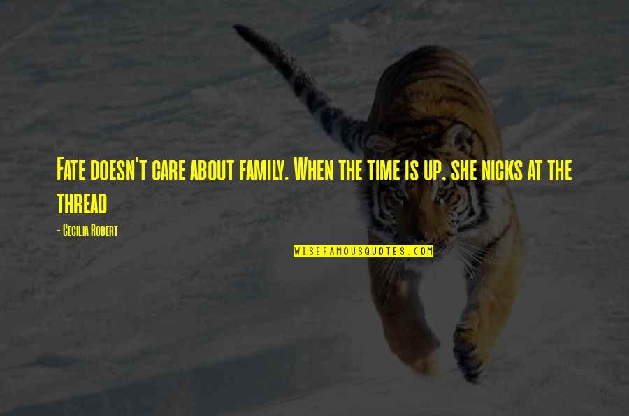Family Time Quotes By Cecilia Robert: Fate doesn't care about family. When the time