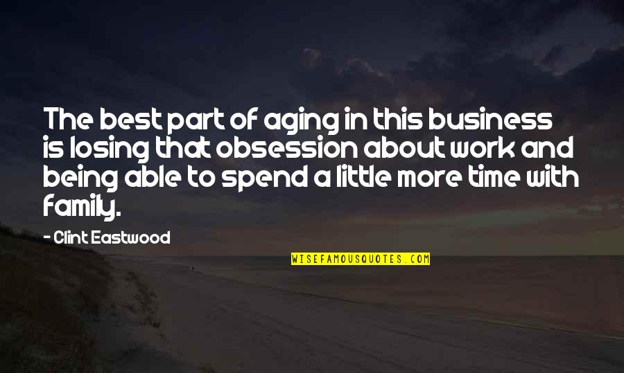 Family Time Quotes By Clint Eastwood: The best part of aging in this business