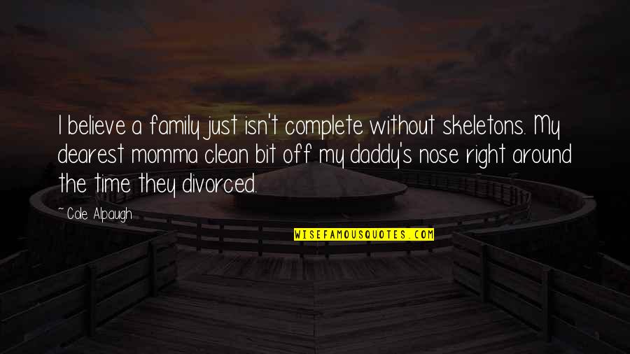 Family Time Quotes By Cole Alpaugh: I believe a family just isn't complete without