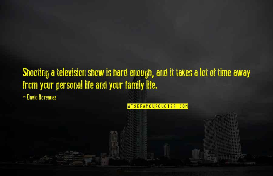 Family Time Quotes By David Boreanaz: Shooting a television show is hard enough, and