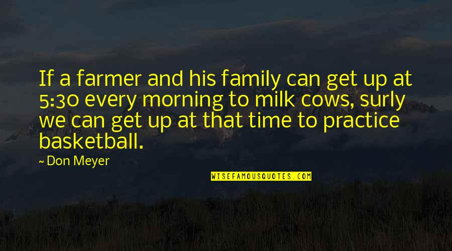 Family Time Quotes By Don Meyer: If a farmer and his family can get