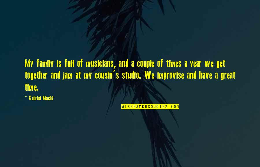 Family Time Quotes By Gabriel Macht: My family is full of musicians, and a