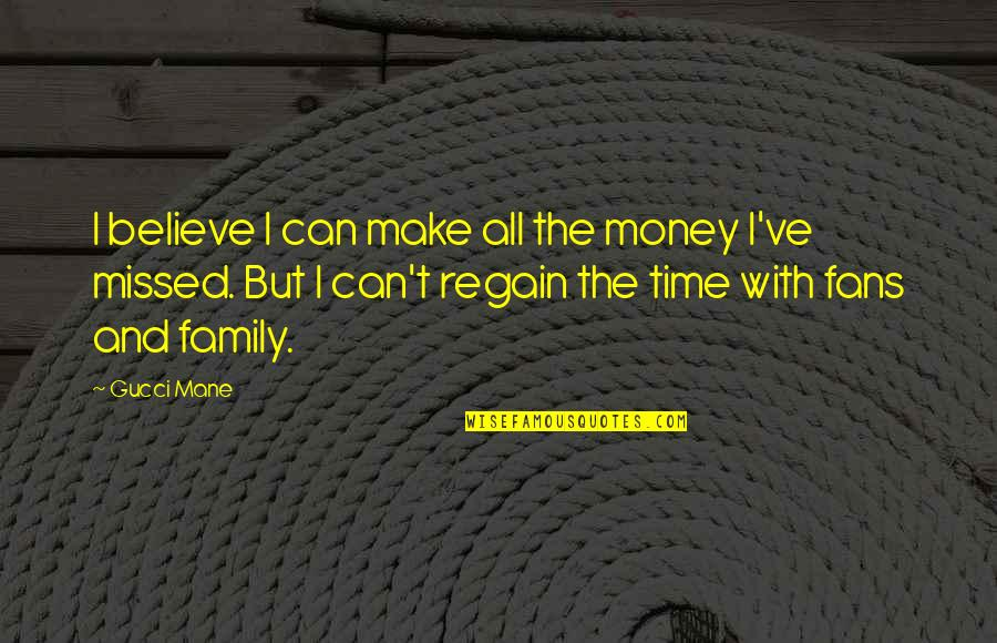 Family Time Quotes By Gucci Mane: I believe I can make all the money