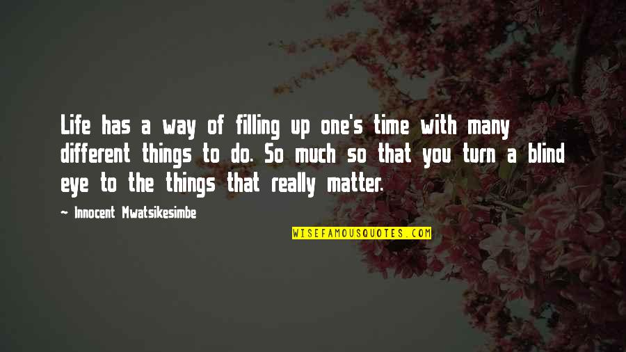 Family Time Quotes By Innocent Mwatsikesimbe: Life has a way of filling up one's