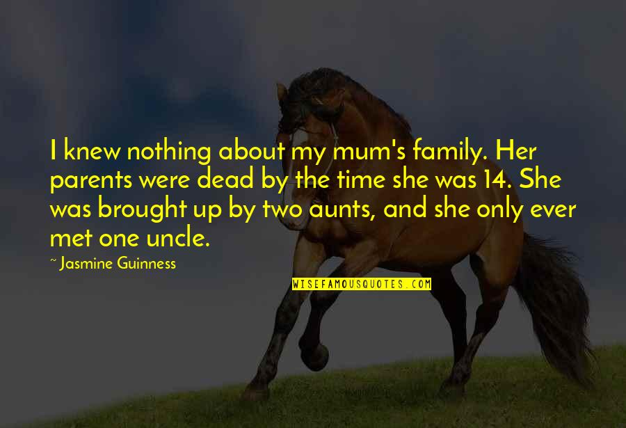 Family Time Quotes By Jasmine Guinness: I knew nothing about my mum's family. Her
