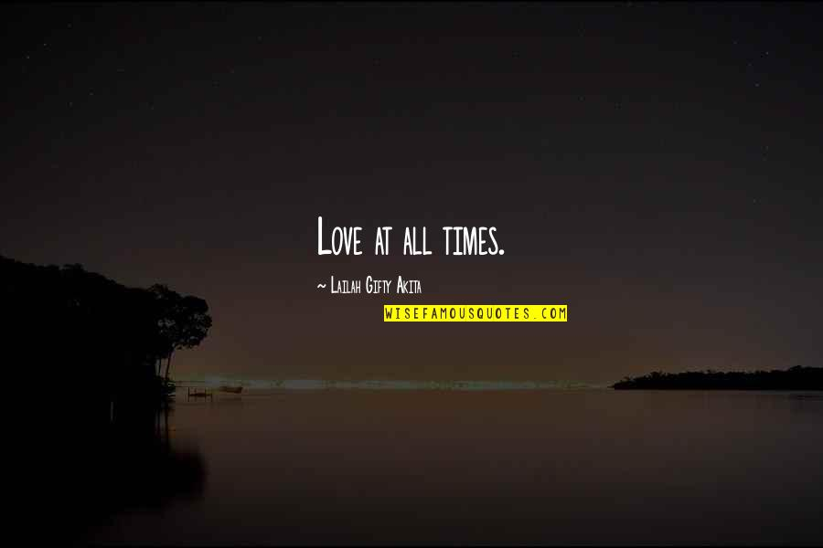 Family Time Quotes By Lailah Gifty Akita: Love at all times.